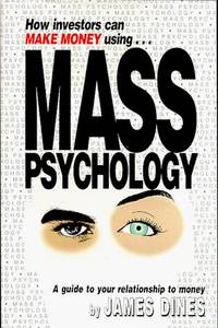 How Investors Can Make Money Using Mass Psychology: A Guide to Your Relationship With Money