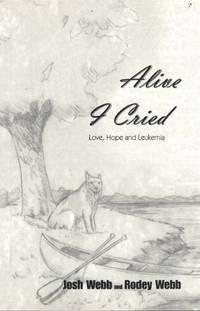 Alive I Cried: Love, Hope, and Leukemia