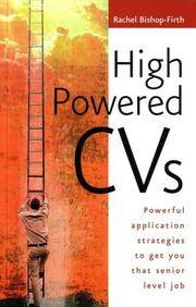 High Powered CVs - Powerful Application Strategies to Get You Thst Senior Levrl Job