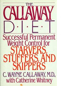 The Callway Diet: Successful Permanent Weight Control for Starvers, Stuffers and Skippers