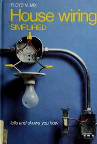 House wiring simplified: Tells and shows you how