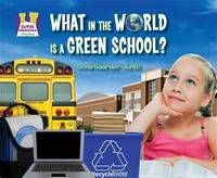 What in the World Is a Green School? (Going Green)