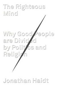 image of The Righteous Mind: Why Good People Are Divided by Religion and Politics