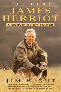 The Real James Herriot: A Memoir of My Father by James Wight - May 2001