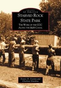 Images of America : Starved Rock State Park; The Work of the CCC Along the  I&M Canal