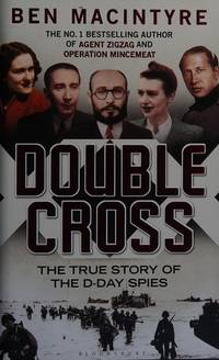 DOUBLE CROSS: The True Story of the D-Day Spies.