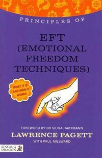 Principles of EFT (Emotional Freedom Techniques) : What it is, how it works, and what it can do...