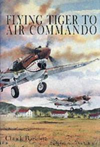 Flying Tiger to Air Commando: (Schiffer Military History)
