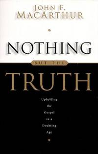 Nothing but the Truth Upholding the Gospel in a Doubting Age