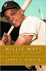 Willie Mays: The Life, The Legend by  James S Hirsch - First Edition - 2010-02-09 - from M and N Media and Biblio.com
