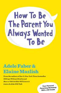 How to Be the Parent You Always Wanted to Be by  Elaine  Adele; Mazlish - Paperback - Reprint - 2013-10-15 - from M and N Media and Biblio.com