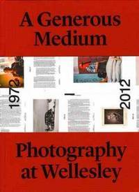 A Generous Medium: Photography at Wellesley 1972-2012