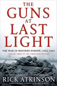 The Guns at Last Light: The War in Western Europe, 1944-1945 (Liberation Trilogy, Vol. 3) by Atkinson, Rick - 2013-05-14