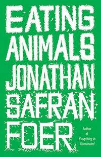 Eating Animals Foer, Jonathan Safran