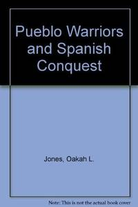 Pueblo Warriers and Spanish Conquest