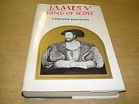 James V: King of Scots, 1512-1542 by Caroline Bingham - Hardcover - 1971 - from Ergodebooks (SKU: SONG0002113902)