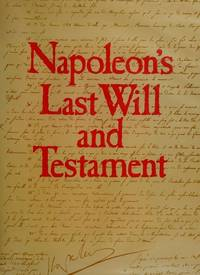 NAPOLEON'S LAST WILL AND TESTAMENT: A facsimile edition of the original documents, together with...