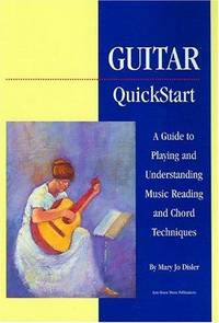 Guitar Quickstart: A Guide to Playing and Understanding Music Reading and Chord Techniques