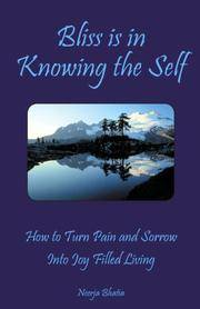 BLISS IS IN KNOWING THE SELF: How To Turn Pain & Sorrow Into Joy Filled Living
