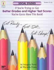 Get Better Grades & Higher Test Scores in Social Studies: You've Gotta Have This Book!: Grades 6...