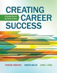 Creating Career Success: A Flexible Plan for the World of Work (New 1st Editions in College Success)