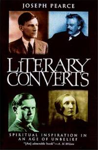 Literary Converts  Spiritual Inspiration in an Age of Unbelief by  Joseph Pearce - Hardcover - 2000 - from Neil Shillington: Bookdealer & Booksearch and Biblio.co.uk
