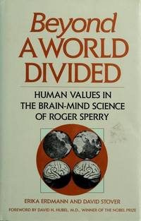 Beyond a World Divided: Human Values in the Brain-Mind Science of Roger Sperry