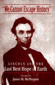 "WE CANNOT ESCAPE HISTORY"" LINCOLN AND THE LAST BEST HOPE OF EARTH"