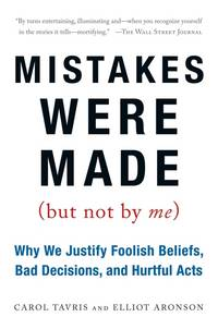 MISTAKES WERE MADE Why We Justify Foolish Beliefs, Bad Decisions, and  Hurtful Acts