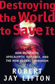 Destroying the World to Save it.: Aum Shinrikyo, Apocalyptic Violence, and the New Global Terrorism