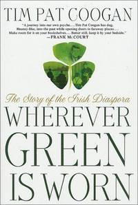 image of Wherever Green Is Worn: The Story of the Irish Diaspora