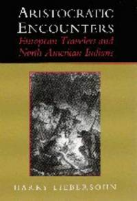 image of Aristocratic Encounters : European Travelers and North American Indians