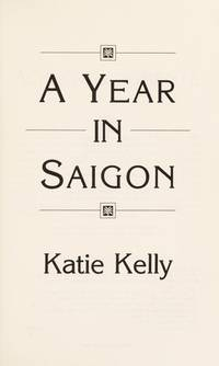 A Year in Saigon: How I Gave Up My Glitzy Job in Television to Have the Time of My Life Teaching Amerasian Kids in Vietnam by  Katie Kelly - Hardcover - Signed - 7/1/1992 - from D&D Galleries - ABAA and Biblio.com