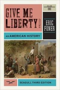 Give Me Liberty an American History Vol 1