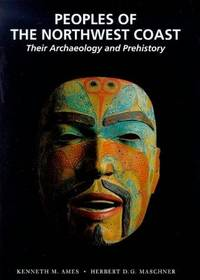 PEOPLES OF THE NORTHWEST COAST, THEIR ARCHAEOLOGY AND PREHISTORY