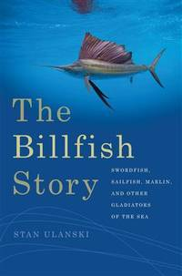 The Billfish Story: Swordfish, Sailfish, Marlin, and Other Gladiators of the Sea (Wormsloe...