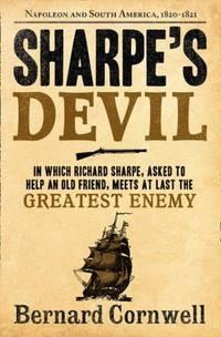 Sharpe's Devil: Richard Sharpe and the Emperor, 1820-21 (The Sharpe Series)