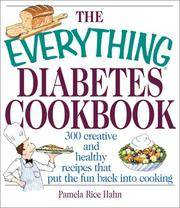 The Everything Diabetes Cookbook - 300 Creative and Healthy Recipes That Put the Fun Back into Cooking (Everything Series)