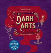 J.K. Rowlings Wizarding World: The Dark Arts: A Movie Scrapbook