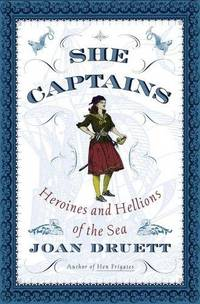 She Captains, Heroines and Hellions of the sea by  Joan Druett - Hardcover - Reprint - 2000 - from MVE Inc. and Biblio.com