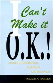 I Can't Make It O.K. ! : A Story of Depression, Marriage, and Discovery