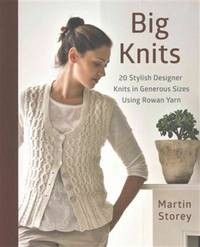 Big Knits: 20 Stylish Designer Knits in Generous Sizes Using Rowan Yarn (Knit & Crochet)