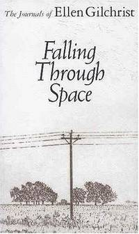 Falling Through Space: The Journals of Ellen Gilchrist (Banner Books)