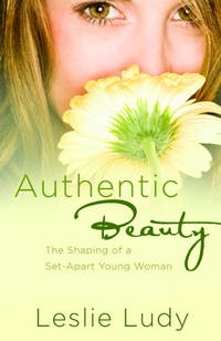 Authentic beauty the shaping of a set-apart young woman