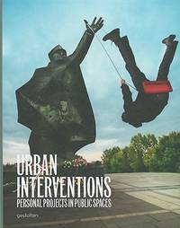 Urban Interventions: Personal Projects in Public Places