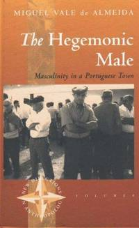 The Hegemonic Male: Masculinity in a Portugese Town