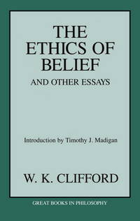 The Ethics of Belief and Other Essays (Great Books in Philosophy)