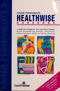 Kaiser Permanente Healthwise Handbook : A Self-Care Guide for You and Your Family [Paperback]...