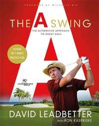 The A Swing: The Revolutionary Alternative Approach to Great Golf