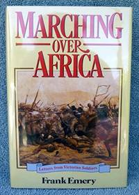 Marching Over Africa. Letters from Victorian Soldiers by  Frank Emery - Hardcover - from Christison Rare Books, IOBA SABDA and Biblio.com